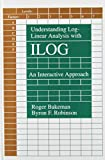 Understanding Log-Linear Analysis with ILOG : An Interactive Approach, Bakeman, Roger and Robinson, Byron F., 0805812393