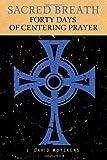 Sacred Breath: 40 Days of Centering Prayer