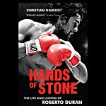 Hands of Stone: The Life and Legend of Roberto Duran | Christian Giudice