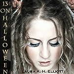 13 on Halloween | Laura A. H. Elliott
