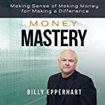 Money Mastery: Making Sense of Making Money for Making a Difference | Billy Epperhart