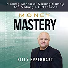 Money Mastery: Making Sense of Making Money for Making a Difference Audiobook by Billy Epperhart Narrated by Jeremy Werner