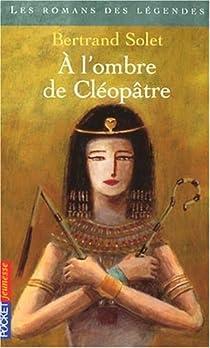 A l'ombre de Cléopâtre par Solet