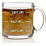 """Shut Up, Hold Up, What's Up"""" Personalized Coffee Mugs, Gift Ideas for Mom, Dad, Sister, Brother,Friends, Customized Coffee Mug, Funny Coffee Mugs for Men and Women, Coffee Cup, Funny Coffee Mug"""