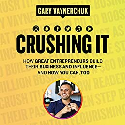 Crushing It!: How Great Entrepreneurs Build Business and Influence - and How You Can, Too