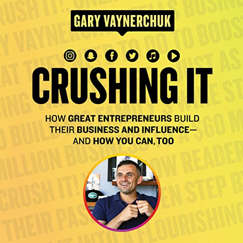 Crushing It!: How Great Entrepreneurs Build Business and Influence - and How You Can, Too cover