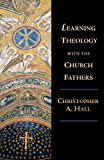 Learning Theology with the Church Fathers, Christopher A. Hall, 0830826866