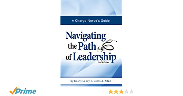 a charge nurse s guide navigating the path of leadership