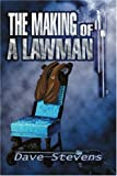 The Making of a Lawman, Dave Stevens, 0595325823