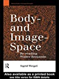 img - for Body-and Image-Space: Re-Reading Walter Benjamin (Warwick Studies in European Philosophy) by Sigrid Weigel (1996-10-23) book / textbook / text book