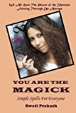 You Are The Magick: Simple Spells for Everyone