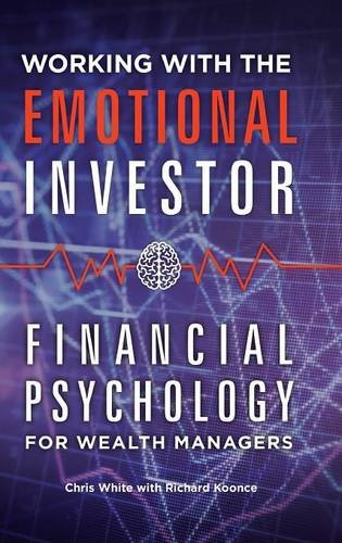 Working with the Emotional Investor: Financial Psychology for Wealth Managers by Praeger