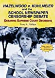 Hazelwood V. Kuhlmeier and the School Newspaper Censorship Debate, Tracy A. Phillips, 076602394X