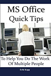 MS Office Quick Tips To Help You Do The Work Of Multiple People: How To Get The Most Work Done In The Least Time