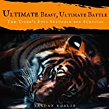 Ultimate Beast, Ultimate Battle: The Tiger's Epic Struggle for Survival