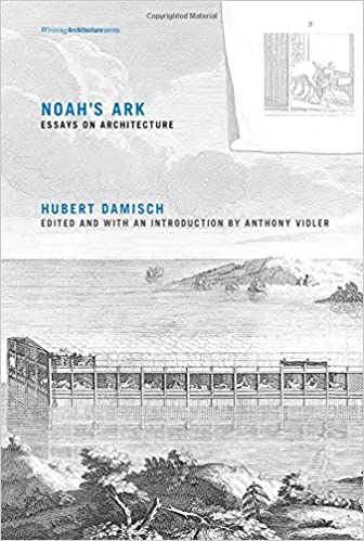 noah s ark essays on architecture writing architecture hubert  noah s ark essays on architecture writing architecture hubert damisch anthony vidler julie rose 9780262528580 com books