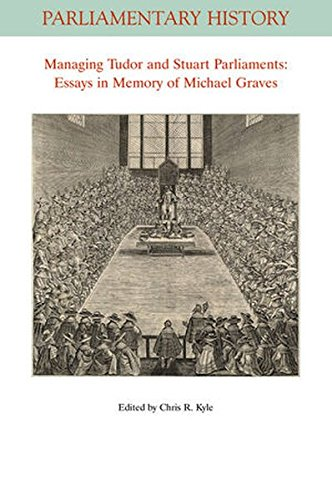 Managing Tudor and Stuart Parliaments: Essays in Memory of Michael Graves (Parliamentary History Book Series)