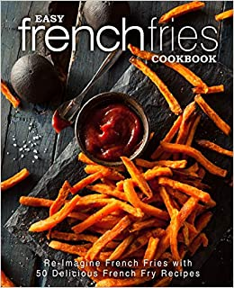 Buy Easy French Fries Cookbook Re,Imagine French Fries with