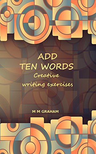 Add Ten Words: Creative writing exercises kindle edition