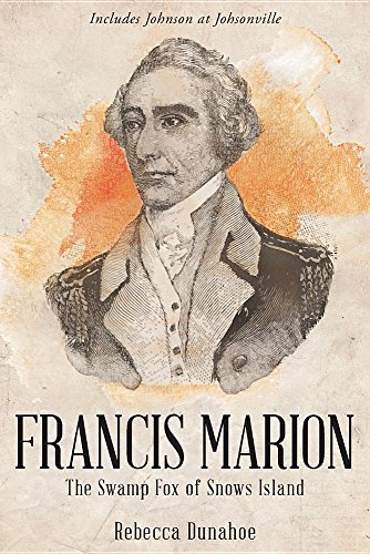 Francis Marion: The Swamp Fox of Snow's Island