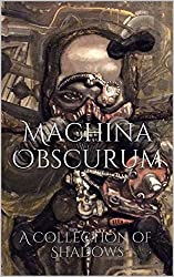 Machina Obscurum: A Collection of Shadows