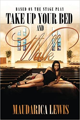 Take Up Your Bed And Walk Maudarica Lewis 9780991564903 Amazon