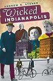 Wicked Indianapolis, Andrew E. Stoner, 1609492056