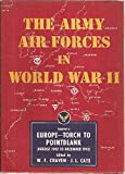 The Army Air Forces In World War II: Volume 2, Europe: Torch to Pointblank, August 1942 to December 1943