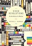 Video Revolutions : On the History of a Medium, Newman, Michael Z., 0231169515