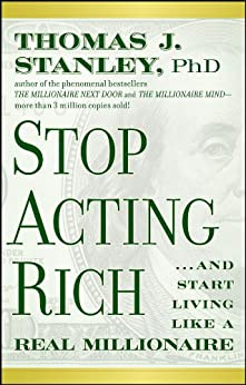 Stop Acting Rich: ...And Start Living Like A Real Millionaire by [Stanley, Thomas J.]