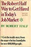 The Robert Half Way to Get Hired in Today's Job Market, Robert Half, 0892561939