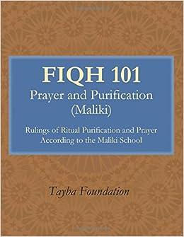 FIQH 101 Prayer and Purification (Maliki) Spring 2017: Tayba
