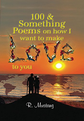 100 Something Poems On How I Want To Make Love To You Kindle