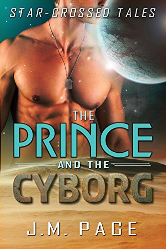 The Prince and the Cyborg: A Space Age Fairy Tale (Star-Crossed Tales) by [Page, J. M.]