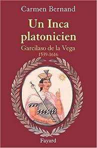 Un Inca platonicien. Garcilaso de la Vega, 1539-1616 par Carmen Bernand