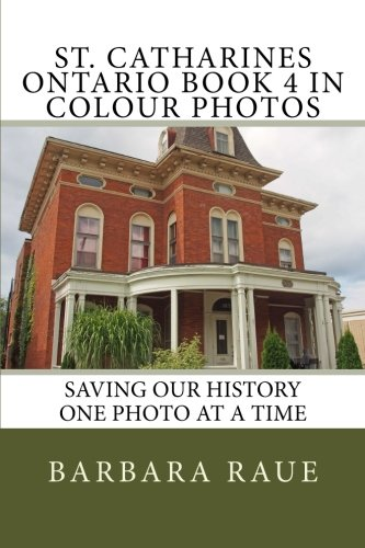 Read Online St. Catharines Ontario Book 4 in Colour Photos: Saving Our History One Photo at a Time (Cruising Ontario) (Volume 92) pdf