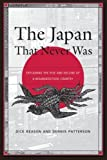 img - for The Japan That Never Was: Explaining the Rise and Decline of a Misunderstood Country by Dick Beason (2006-01-01) book / textbook / text book