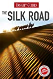 Insight Guides: Silk Road, Andrew Forbes, Chris Bradley, Bradley Mayhew, Sophie Ibbotsen, 1780051166