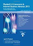 Plunkett's e-Commerce and Internet Business Almanac 2013 : E-Commerce and Internet Business Industry Market Research, Statistics, Trends and Leading Companies, Plunkett, Jack W., 1608796965