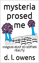 mysteria prosed me: mAgIcAl dUsT tO sOfTeN rEaLiTy