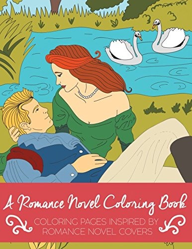 A Romance Novel Coloring Book: Coloring Pages Inspired By Romance Novel Covers (Volume 1)