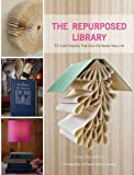 Image of The Repurposed Library: 33 Craft Projects That Give Old Books New Life