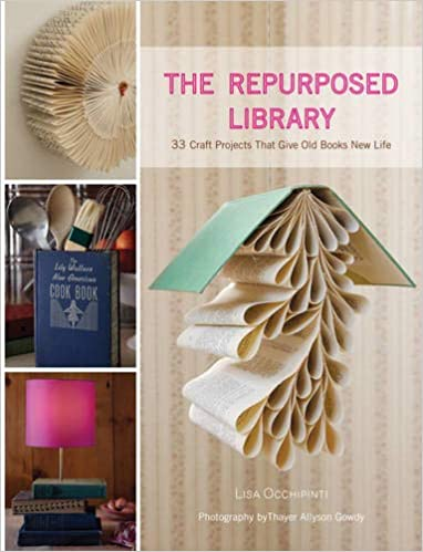 The Repurposed Library 33 Craft Projects That Give Old Books New