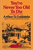 You're Never Too Old to Die, Arthur D. Goldstein, 0394494318