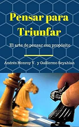 Pensar para Triunfar: El arte de pensar con propósito eBook: Monroy, Andres, Seyahian, Guillermo: Amazon.es: Tienda Kindle