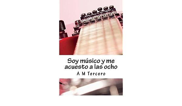 Amazon.com: Soy músico y me acuesto a las ocho (Spanish Edition) eBook: Andrés Tercero: Kindle Store