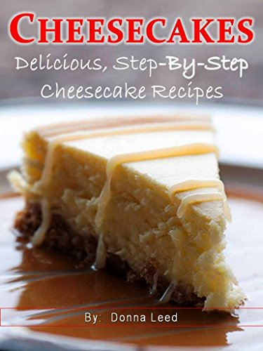 CHEESECAKES - 25 Delicious Step-By-Step Cheesecake Recipes by [Leed, Donna