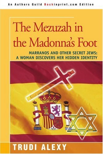 By Trudi Alexy - The Mezuzah in the Madonna's Foot: Marranos and Other Secret Jews (2006-10-06) [Paperback] pdf epub