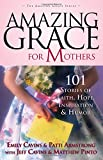img - for Amazing Grace for Mothers: 101 Stories of Faith, Hope, Inspiration and Humor book / textbook / text book