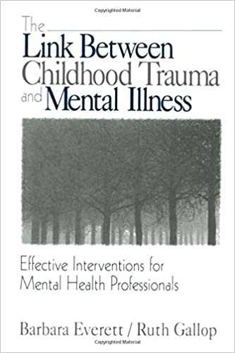 Effective Interventions for Mental Health Professi Effective Interventions for Mental Health Professionals The Link Between Childhood Trauma and Mental Illness